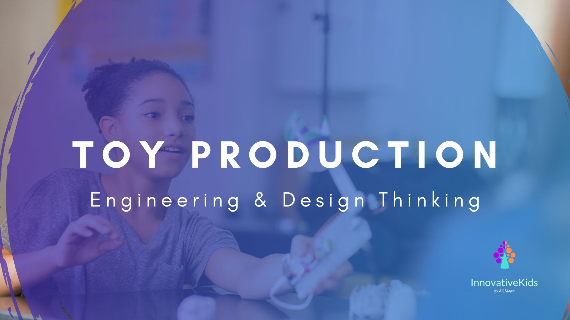 Toy Production course 2021 by InnovativeKids