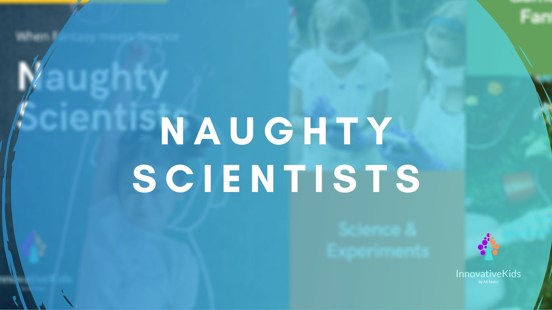 Naughty Scientists course 2021 by InnovativeKids